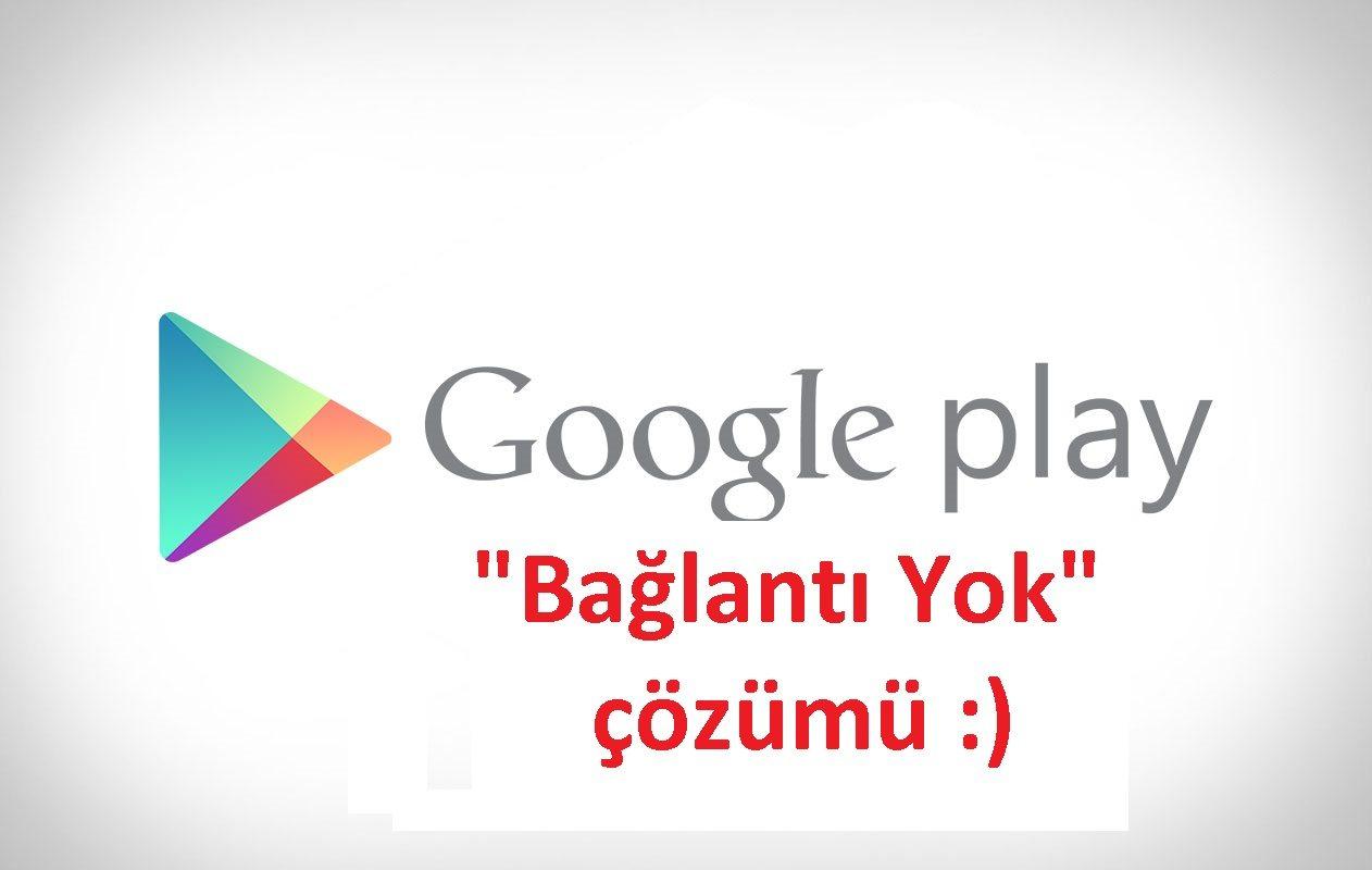 [Hata-Çözüm] Google Play Store [Bağlantı YOK] hatasının çözümü
